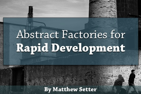 """Abstract Factories for Rapid Development"""