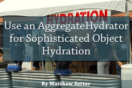 """Use an AggregateHydrator for Sophisticated Object Hydration"""
