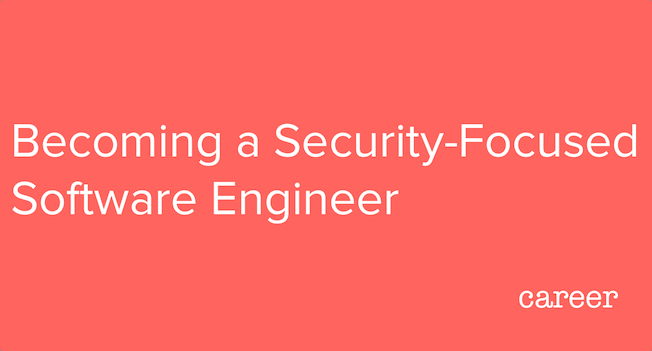 Becoming a Security-Focused Software Engineer