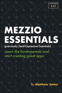 Buy Mezzio Essentials. Learn the fundamentals that you need, to begin building applications with the Mezzio framework today!
