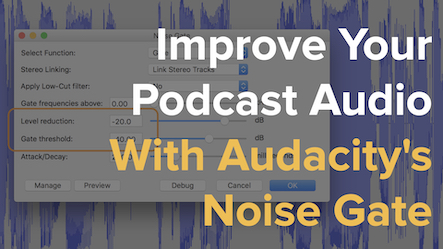 Use Audacity's Noise Gate To Improve the Audio Quality of your Podcast or Online Course