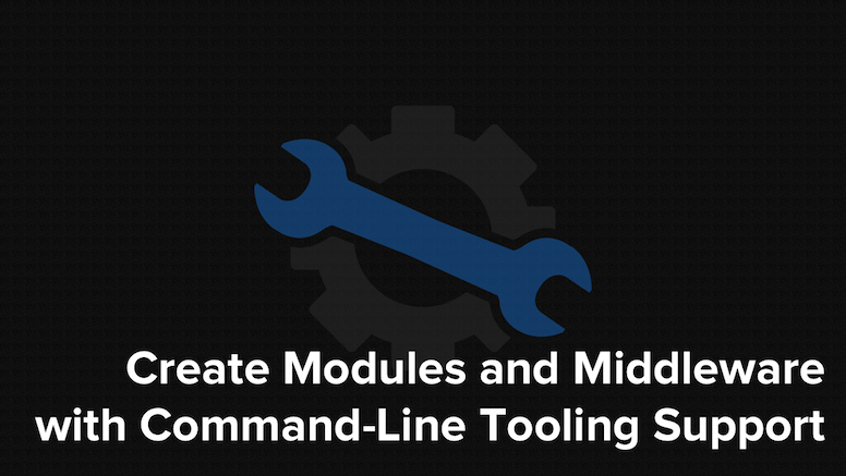 Create Modules and Middleware with Command-Line Tooling Support
