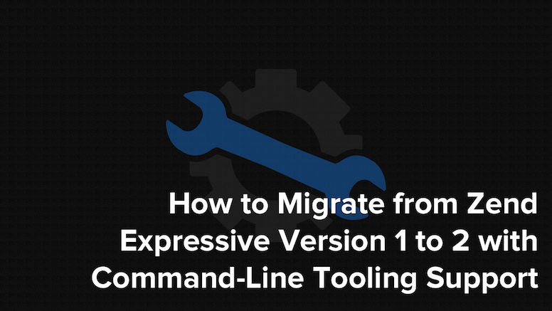 How to Migrate from Zend Expressive Version 1 to 2 with Command-Line Tooling Support