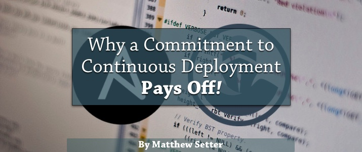 Why a Commitment to Continuous Deployment Pays Off by Matthew Setter