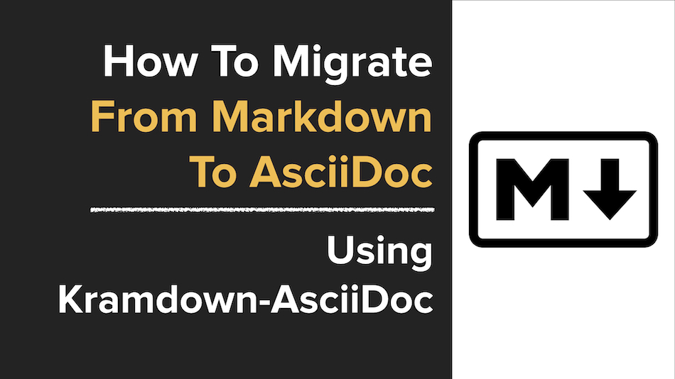 Convert Markdown to AsciiDoc The Right Way! Use Kramdoc