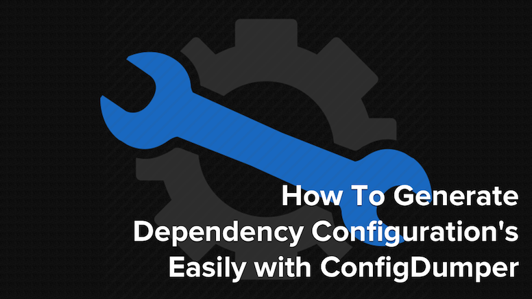 How To Generate Dependency Configuration's Easily with ConfigDumper