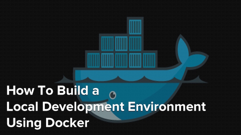 How To Build a Local Development Environment Using Docker