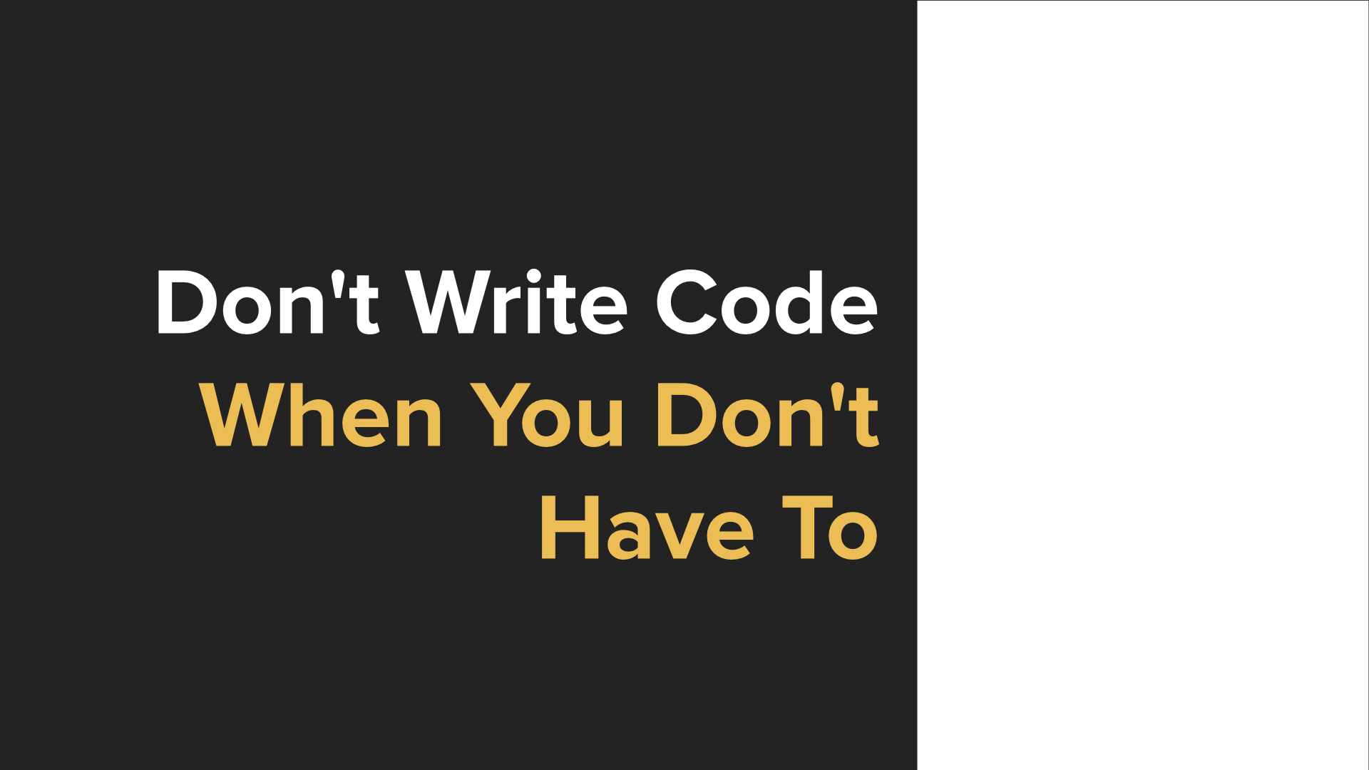Don't Write Code When You Don't Have To