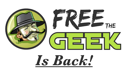Free the Geek is Back!