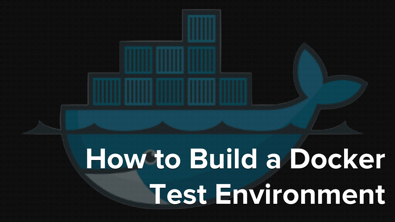 How to Build a Docker Test Environment