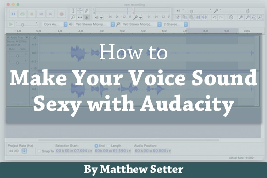 How to Make Your Voice Sound Sexy with Audacity