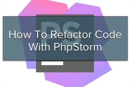 How To Refactor Code With PhpStorm by Matthew Setter