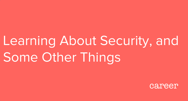 Learning About Security, and Some Other Things