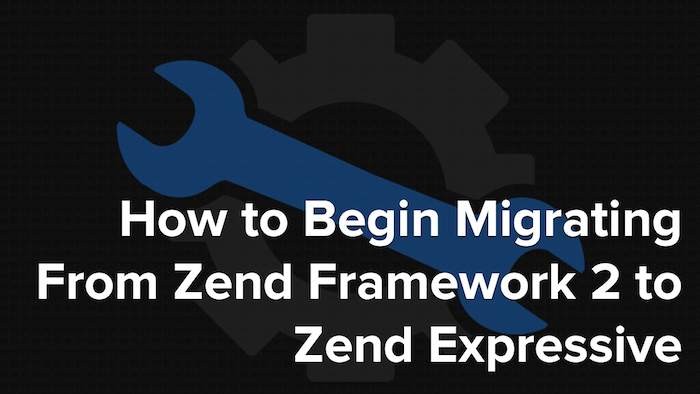 How to Migrate From Zend Framework 2 to Zend Expressive