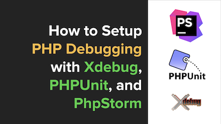 How to Set Up PHP Debugging with PhpStorm, Xdebug, and PHPUnit