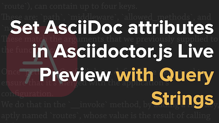 How to Use Query Strings to Set Custom Attributes in the Asciidoctor.js Live Preview Extension