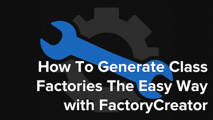How To Generate Class Factories The Easy Way with FactoryCreator