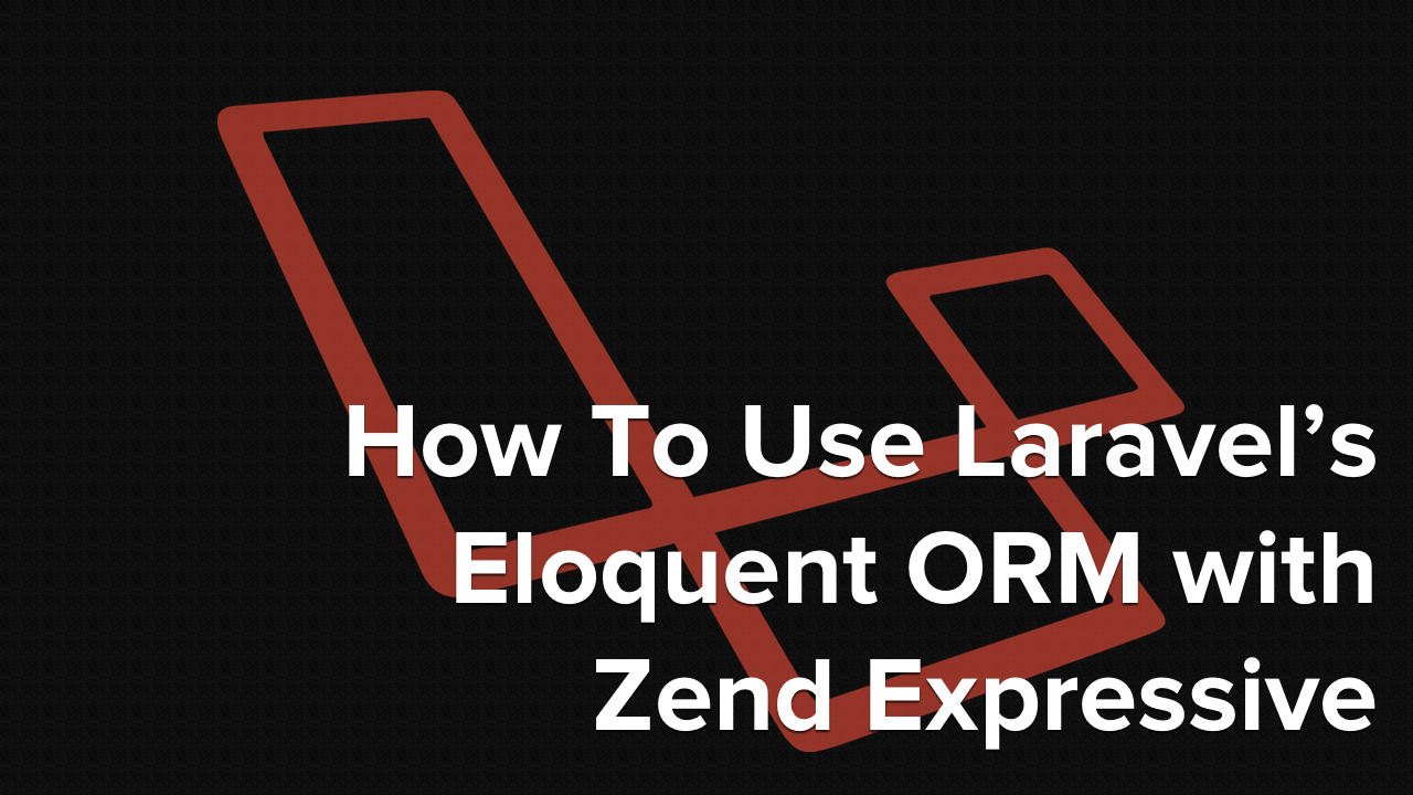 How To Use Laravel's Eloquent ORM with Zend Expressive