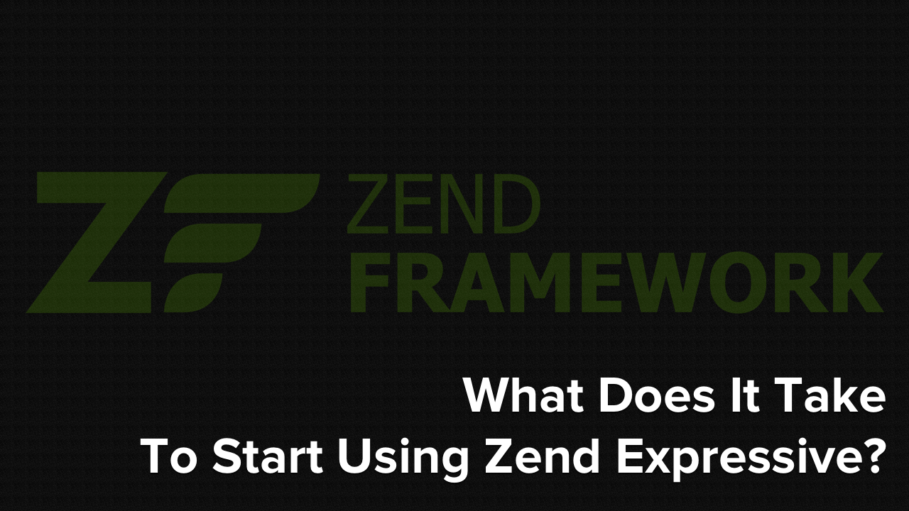 What Does It Take To Start using Zend Expressive?